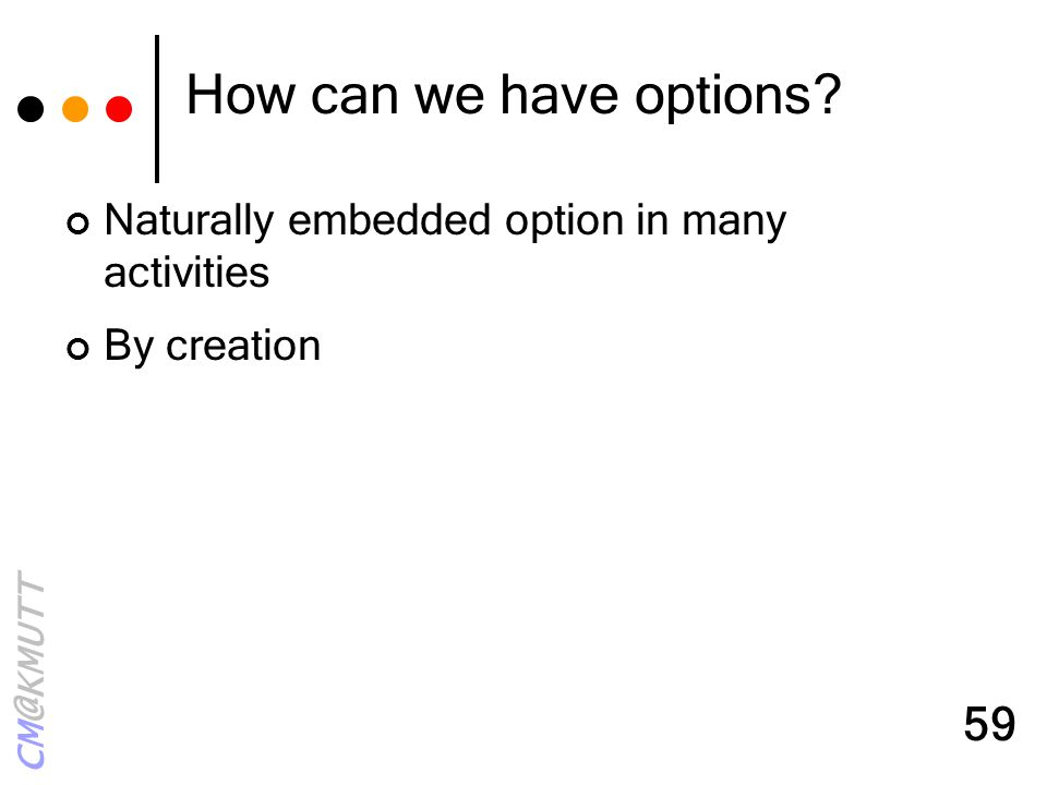 CM@KMUTT 59 How can we have options? Naturally embedded option in many activities By creation