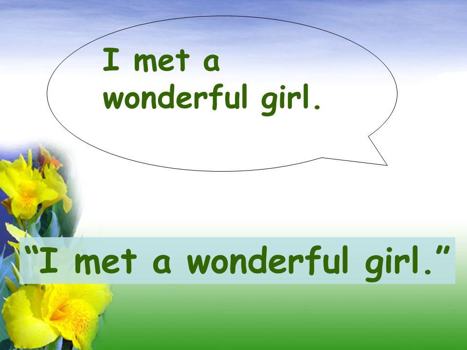 I met a wonderful girl. I met a wonderful girl.