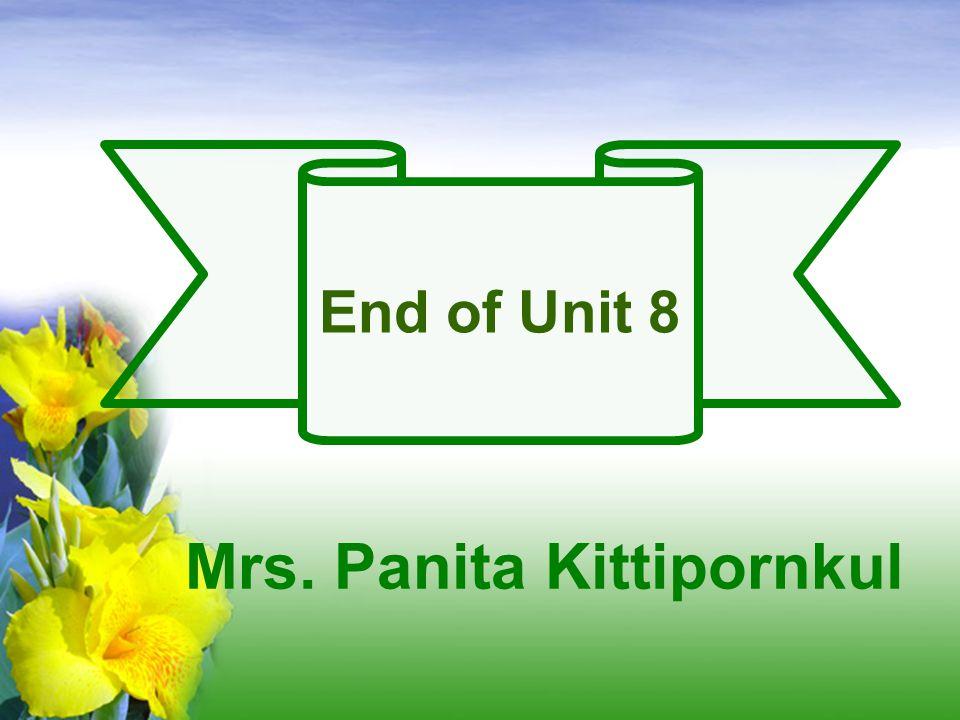 End of Unit 8 Mrs. Panita Kittipornkul