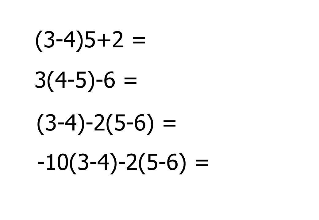 (3-4)-2(5-6) = (3-4)5+2 = 3(4-5)-6 = -10(3-4)-2(5-6) =