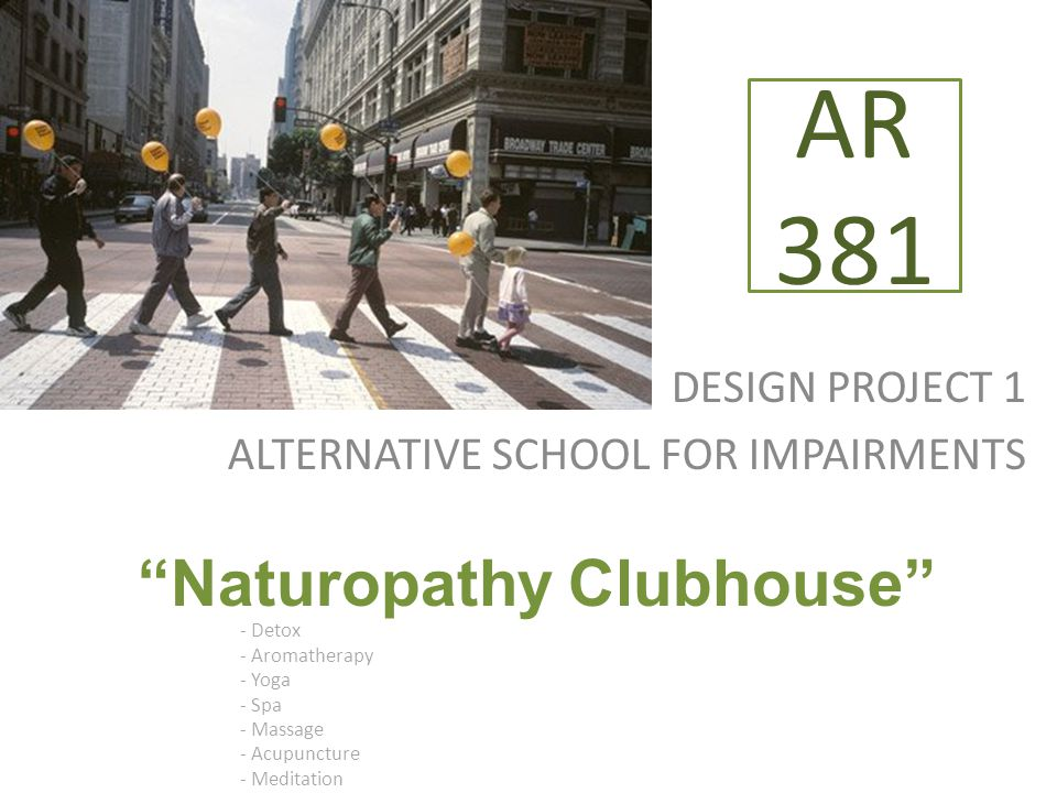 """DESIGN PROJECT 1 ALTERNATIVE SCHOOL FOR IMPAIRMENTS AR 381 """"Naturopathy Clubhouse"""" - Detox - Aromatherapy - Yoga - Spa - Massage - Acupuncture - Medit"""