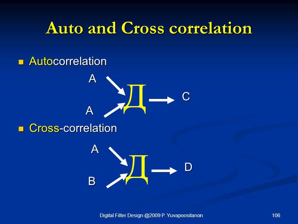 106Digital Filter Design @2009 P. Yuvapoositanon Auto and Cross correlation Autocorrelation Autocorrelation Cross-correlation Cross-correlation A A C