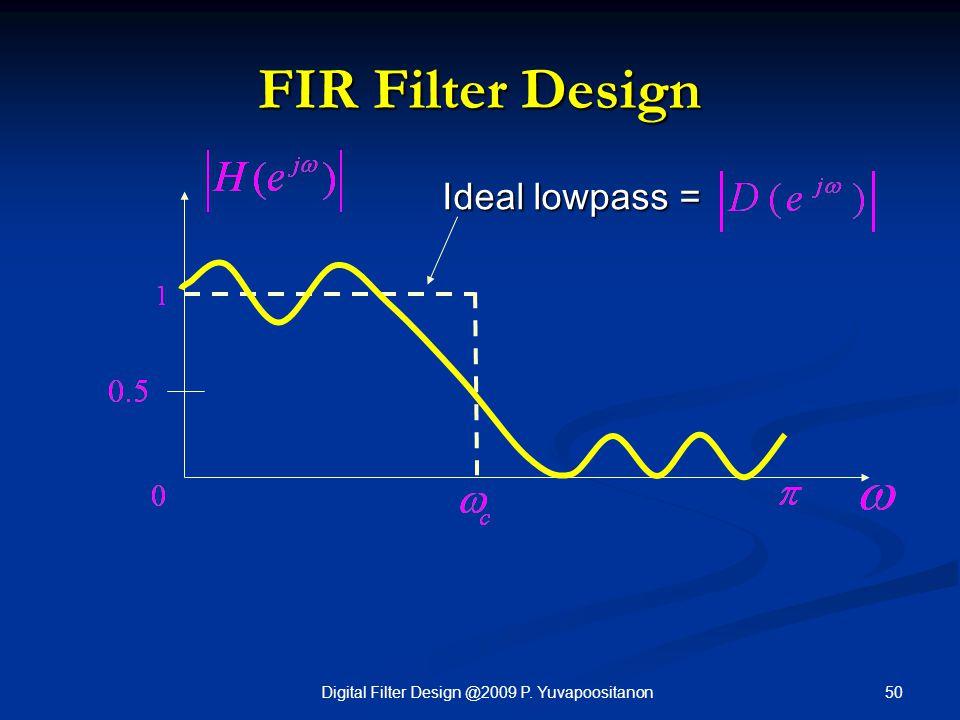 50Digital Filter Design @2009 P. Yuvapoositanon FIR Filter Design Ideal lowpass =