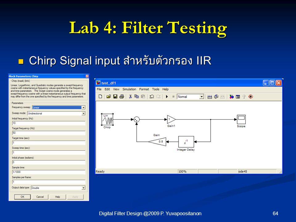 64Digital Filter Design @2009 P. Yuvapoositanon Lab 4: Filter Testing Chirp Signal input สำหรับตัวกรอง IIR Chirp Signal input สำหรับตัวกรอง IIR