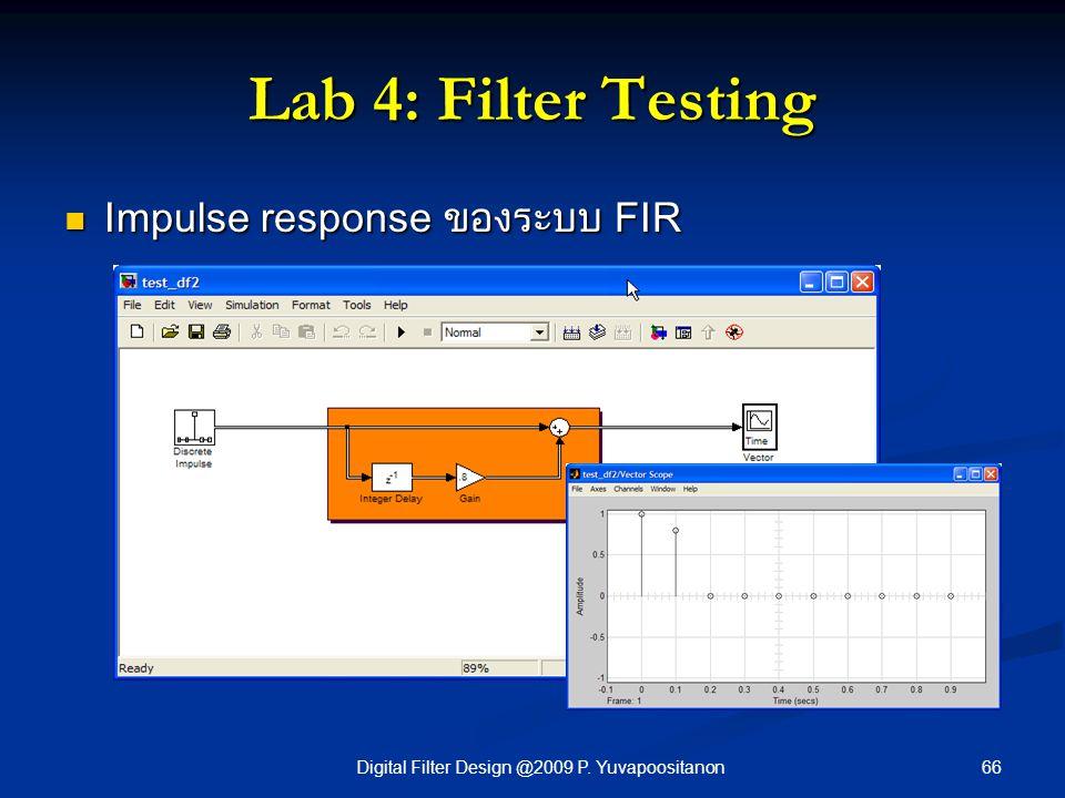 66Digital Filter Design @2009 P. Yuvapoositanon Lab 4: Filter Testing Impulse response ของระบบ FIR Impulse response ของระบบ FIR