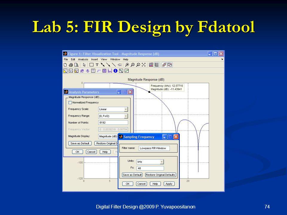 74Digital Filter Design @2009 P. Yuvapoositanon Lab 5: FIR Design by Fdatool
