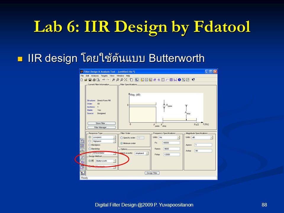 88Digital Filter Design @2009 P. Yuvapoositanon Lab 6: IIR Design by Fdatool IIR design โดยใช้ต้นแบบ Butterworth IIR design โดยใช้ต้นแบบ Butterworth