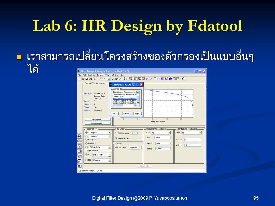 95Digital Filter Design @2009 P. Yuvapoositanon Lab 6: IIR Design by Fdatool เราสามารถเปลี่ยนโครงสร้างของตัวกรองเป็นแบบอื่นๆ ได้ เราสามารถเปลี่ยนโครงส