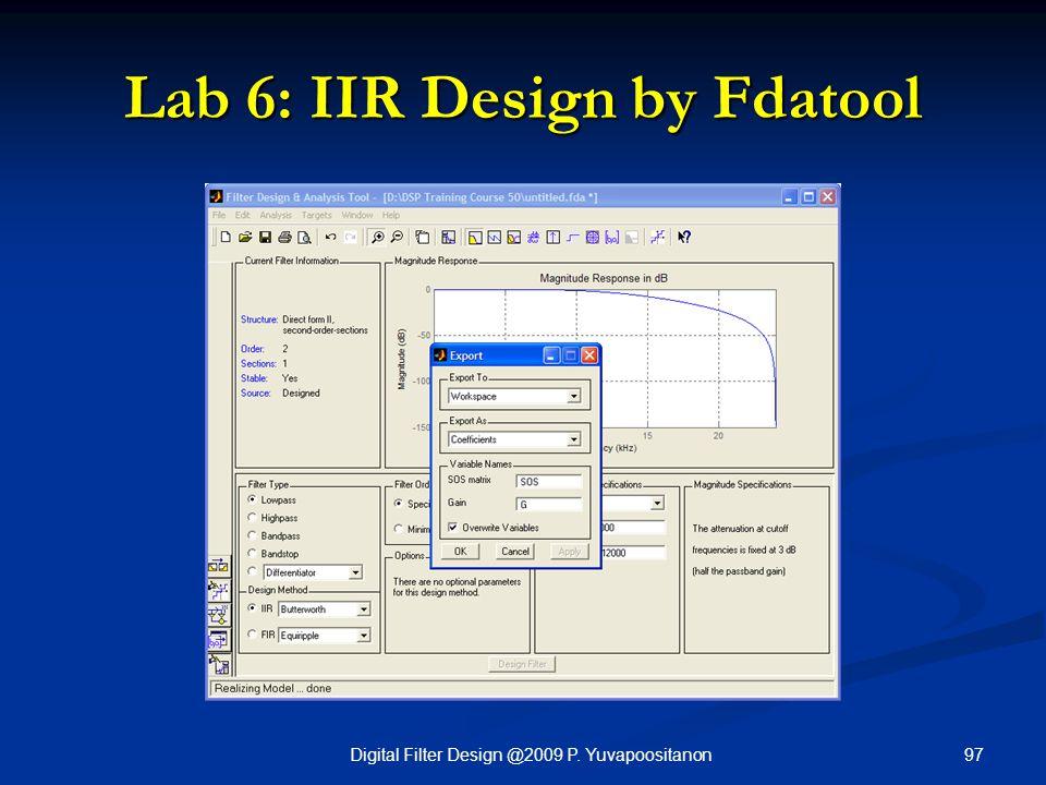 97Digital Filter Design @2009 P. Yuvapoositanon Lab 6: IIR Design by Fdatool