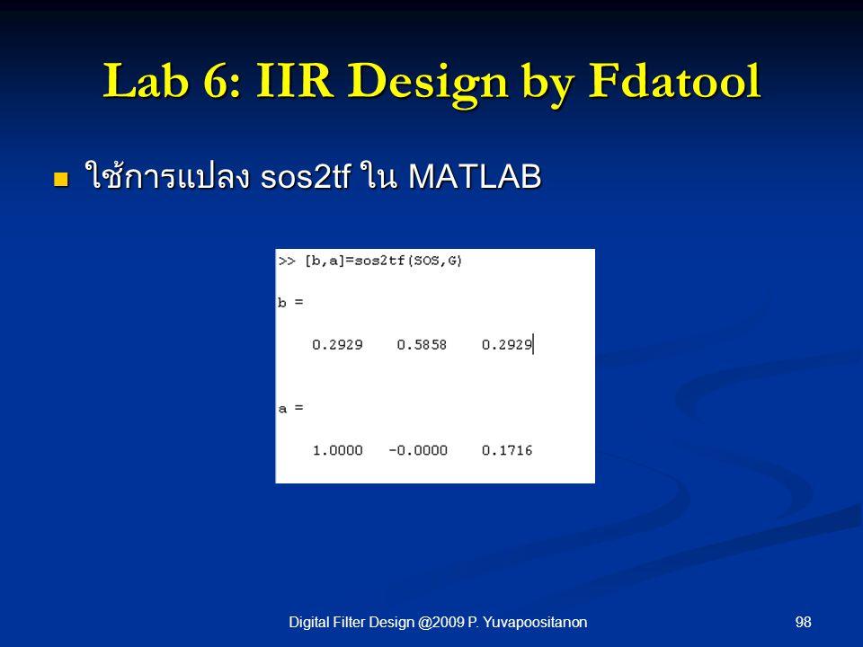 98Digital Filter Design @2009 P. Yuvapoositanon Lab 6: IIR Design by Fdatool ใช้การแปลง sos2tf ใน MATLAB ใช้การแปลง sos2tf ใน MATLAB