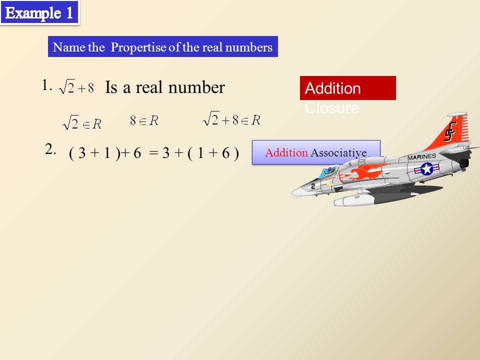 1. Is a real number Name the Propertise of the real numbers Addition Closure 2.