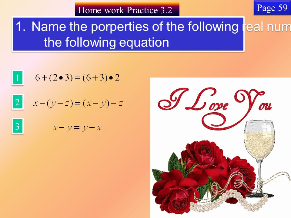Home work Practice Name the porperties of the following real number in each of the following equation 1.Name the porperties of the following real number in each of the following equation Page 59