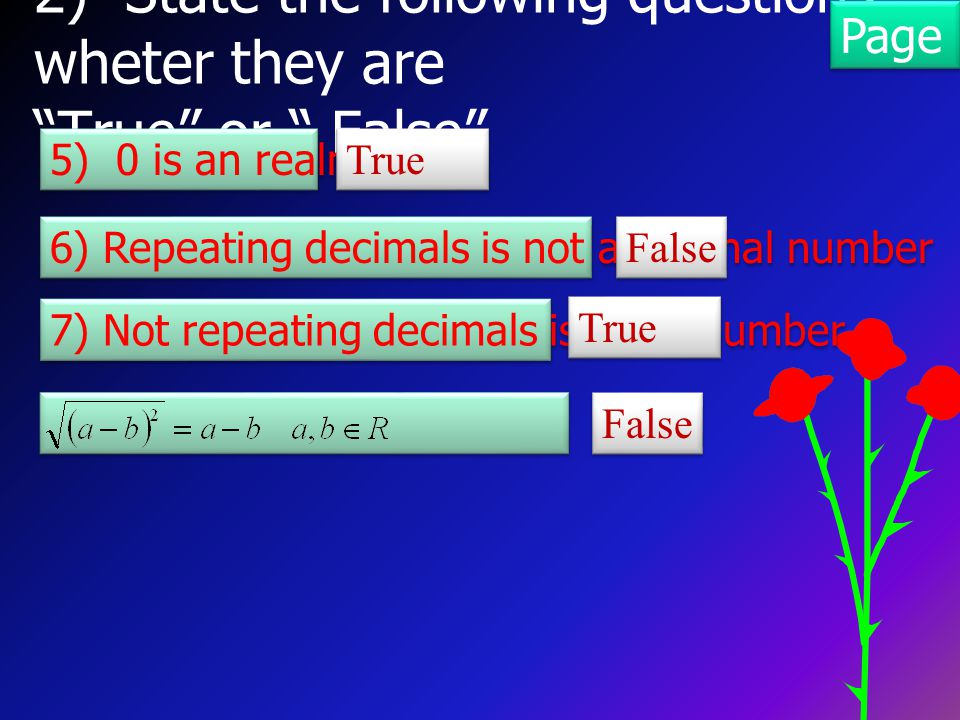 2) State the following questions wheter they are True or False Page 54 5) 0 is an realnumber 6) Repeating decimals is not a rational number 7) Not repeating decimals is a realnumber True False True False