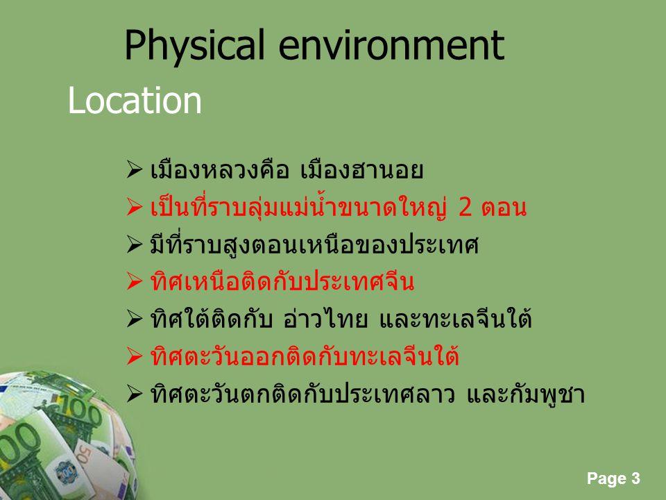 Page 3 Powerpoint Templates Page 3 Physical environment  เมืองหลวงคือ เมืองฮานอย  เป็นที่ราบลุ่มแม่น้ำขนาดใหญ่ 2 ตอน  มีที่ราบสูงตอนเหนือของประเทศ
