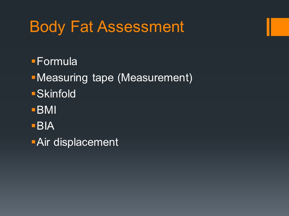 Body Fat Assessment  Formula  Measuring tape (Measurement)  Skinfold  BMI  BIA  Air displacement