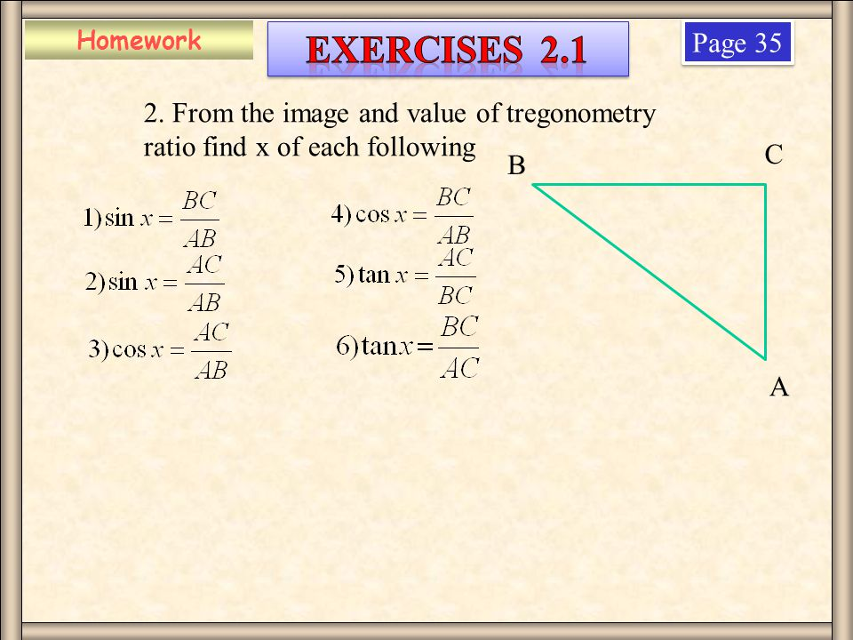 Homework Page 35 2. From the image and value of tregonometry ratio find x of each following B A C