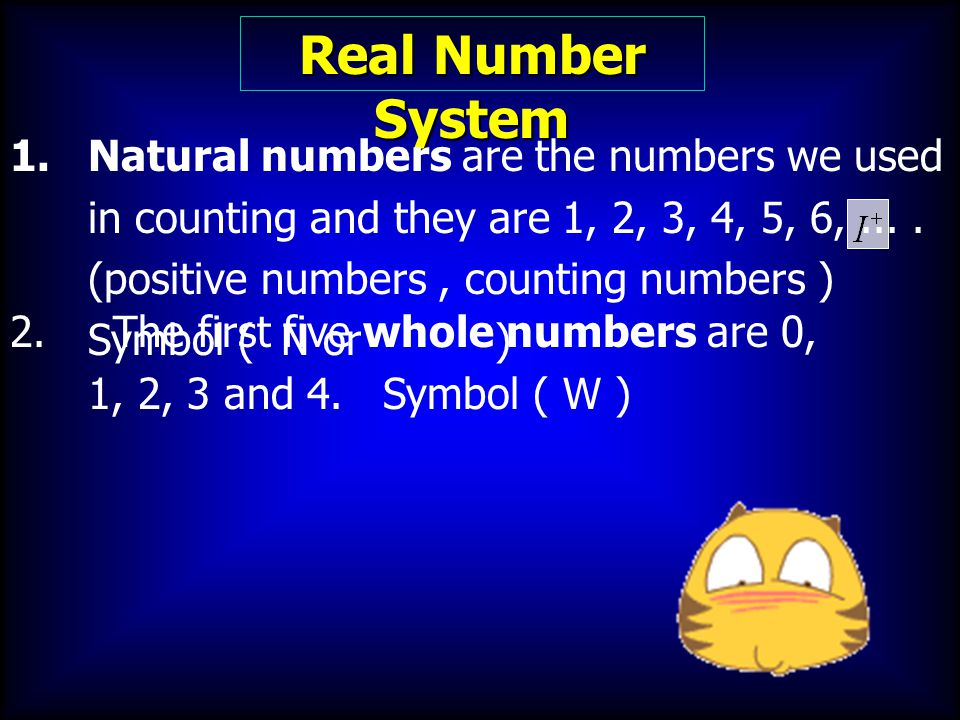Real Number System 1.Natural numbers are the numbers we used in counting and they are 1, 2, 3, 4, 5, 6,.... (positive numbers, counting numbers ) Symb