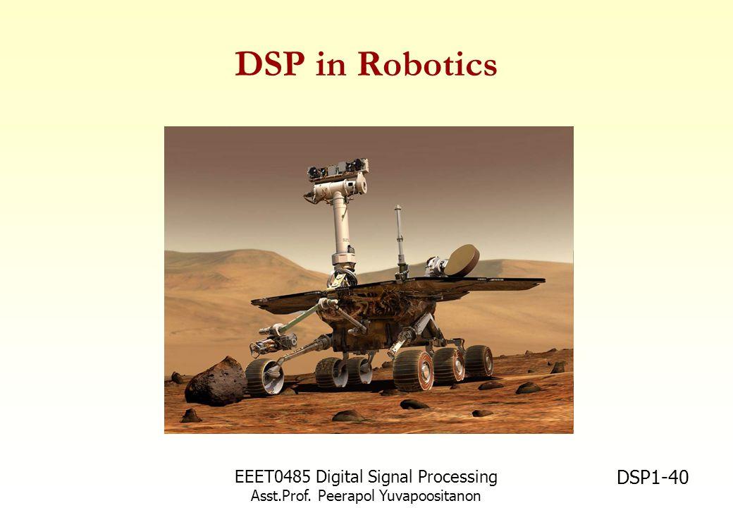 EEET0485 Digital Signal Processing Asst.Prof. Peerapol Yuvapoositanon DSP1-40 DSP in Robotics
