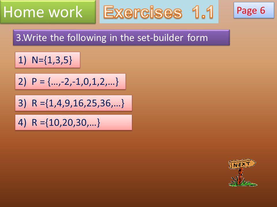 3.Write the following in the set-builder form 1) N={1,3,5} Home work Page 6 2) P = {…,-2,-1,0,1,2,…} 3) R ={1,4,9,16,25,36,…} 4) R ={10,20,30,…}