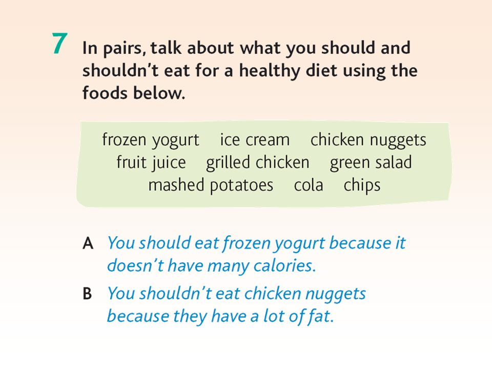 Possible answers If I were you, I'd eat a lot of fruit and vegetables / I wouldn't eat so much junk food.