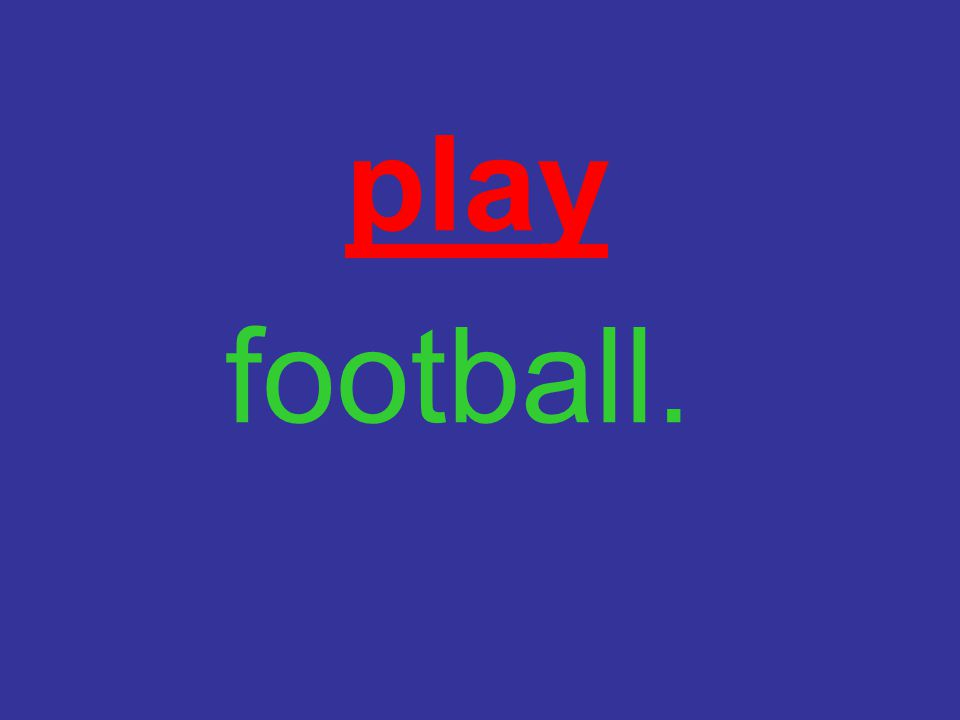 play football.