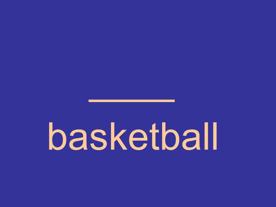 ____ basketball