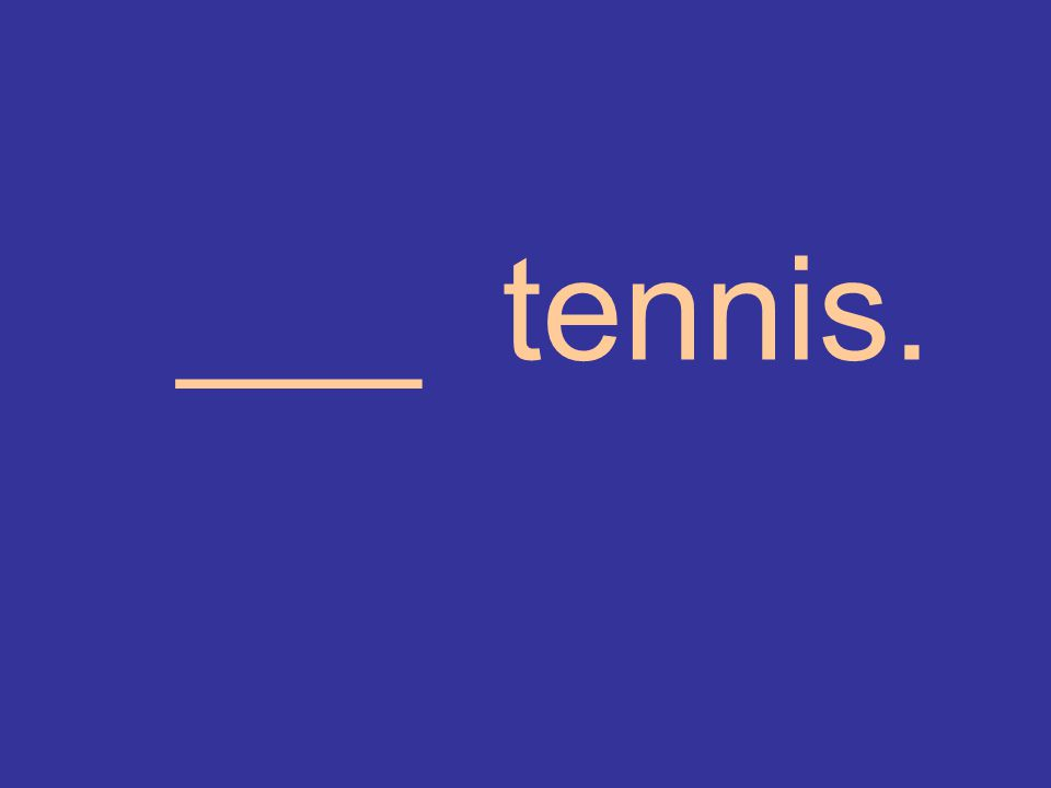 ___ tennis.