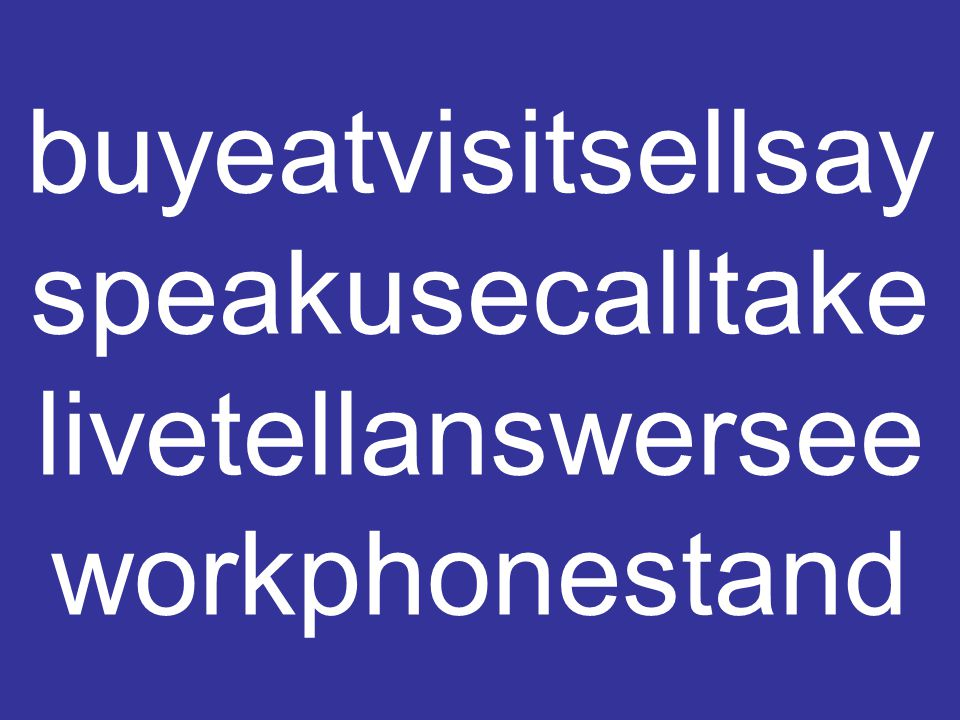 buyeatvisitsellsay speakusecalltake livetellanswersee workphonestand