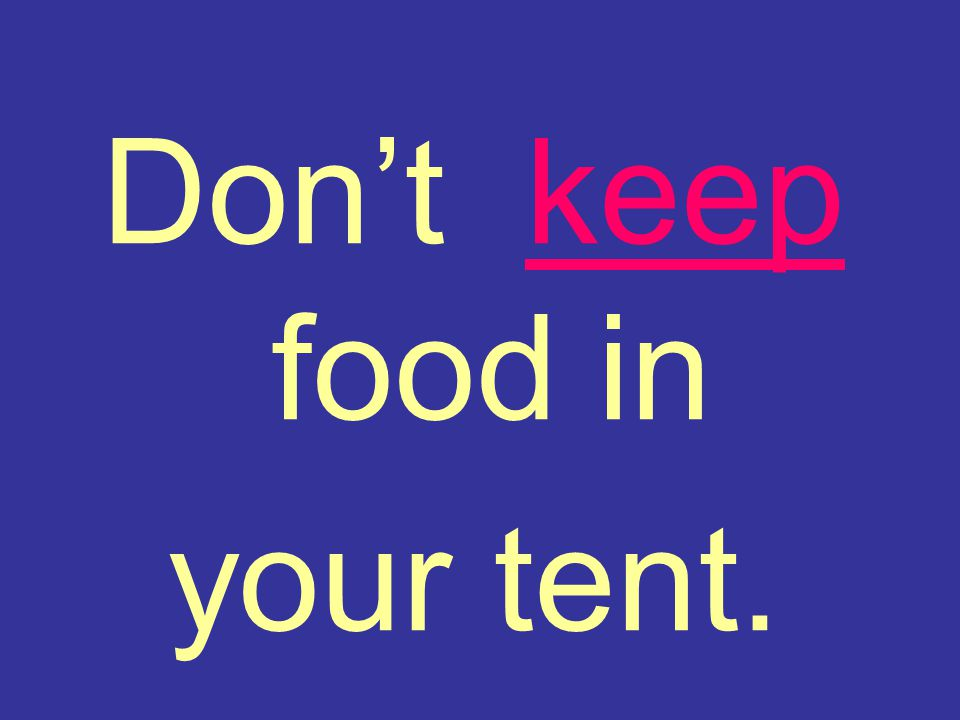 Don't keep food in your tent.