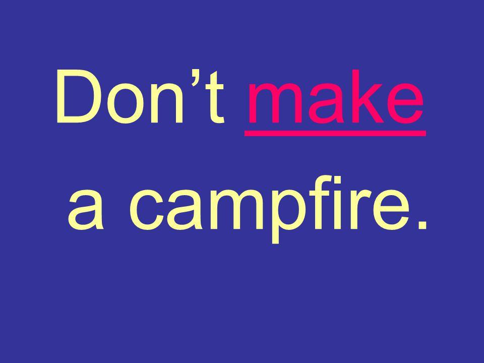 Don't make a campfire.