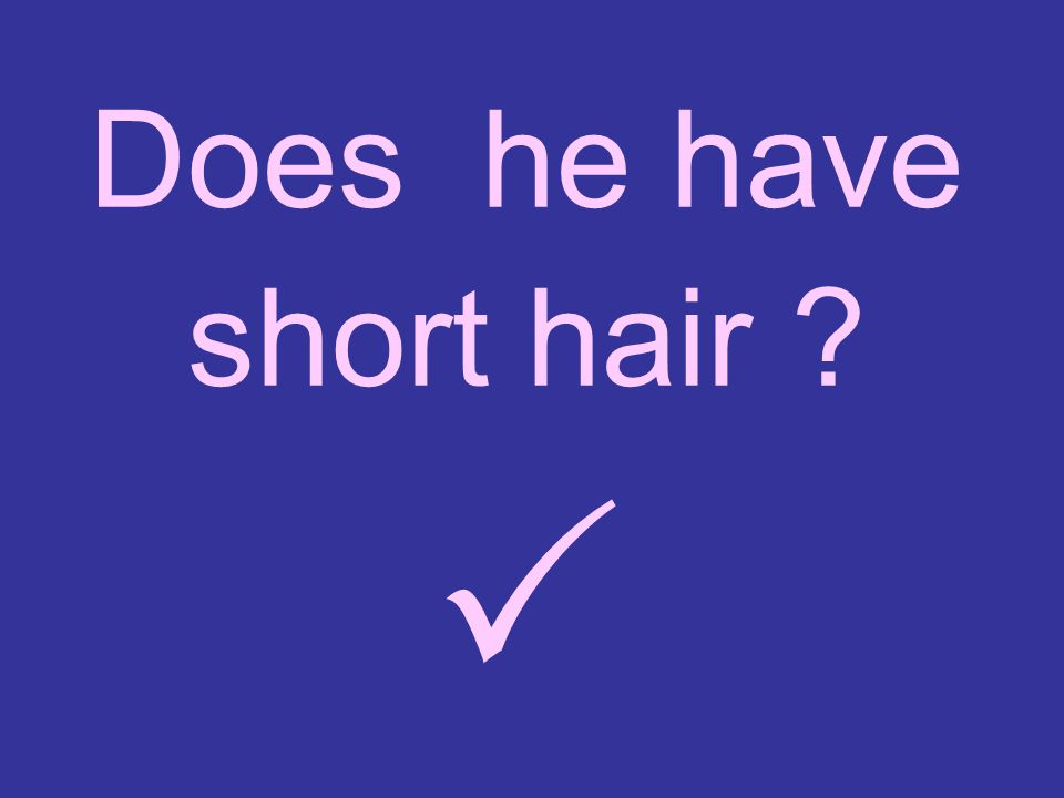 Does he have short hair ? 