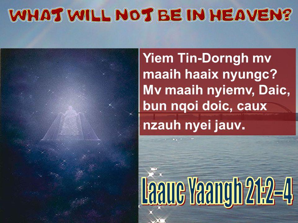 Yiem Tin-Dorngh mv maaih haaix nyungc? Mv maaih nyiemv, Daic, bun nqoi doic, caux nzauh nyei jauv.