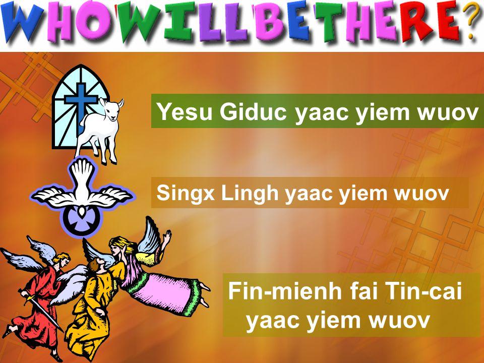 Yesu Giduc yaac yiem wuov Singx Lingh yaac yiem wuov Fin-mienh fai Tin-cai yaac yiem wuov