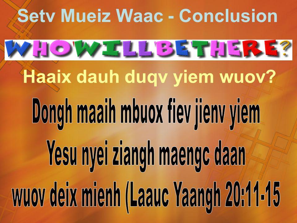 Haaix dauh duqv yiem wuov? Setv Mueiz Waac - Conclusion