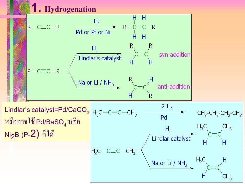 403221-alkyne11 1. Hydrogenation Lindlar's catalyst=Pd/CaCO 3 หรืออาจใช้ Pd/BaSO 4 หรือ Ni 2 B (P-2) ก็ได้