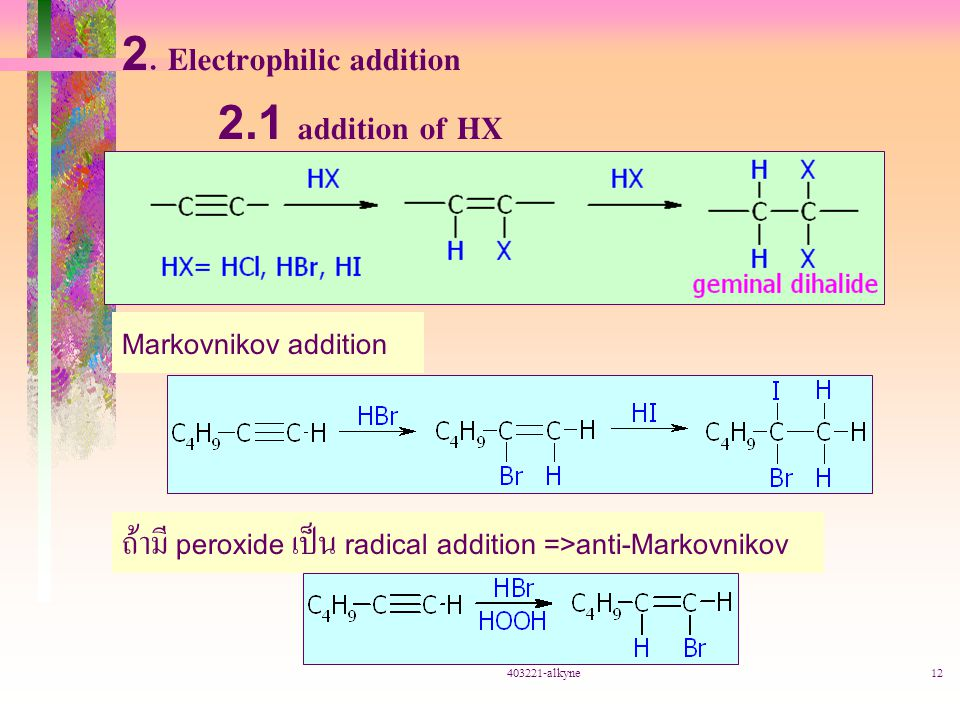 403221-alkyne12 2. Electrophilic addition 2.1 addition of HX Markovnikov addition ถ้ามี peroxide เป็น radical addition =>anti-Markovnikov
