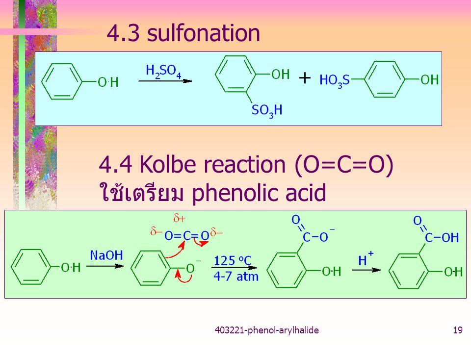 403221-phenol-arylhalide19 4.3 sulfonation 4.4 Kolbe reaction (O=C=O) ใช้เตรียม phenolic acid