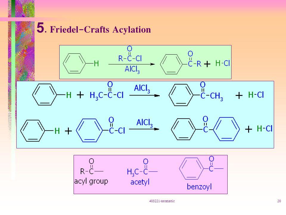 403221-aromatic20 5. Friedel-Crafts Acylation