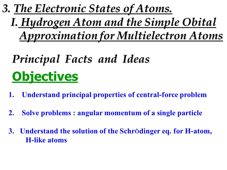 Principal Facts and Ideas Objectives 1. 1.Understand principal properties of central-force problem 2. 2.Solve problems : angular momentum of a single