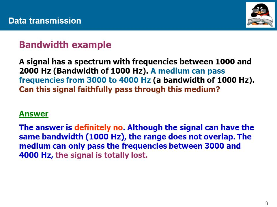 8 Proprietary and Confidential to Accenture Data transmission Bandwidth example A signal has a spectrum with frequencies between 1000 and 2000 Hz (Ban
