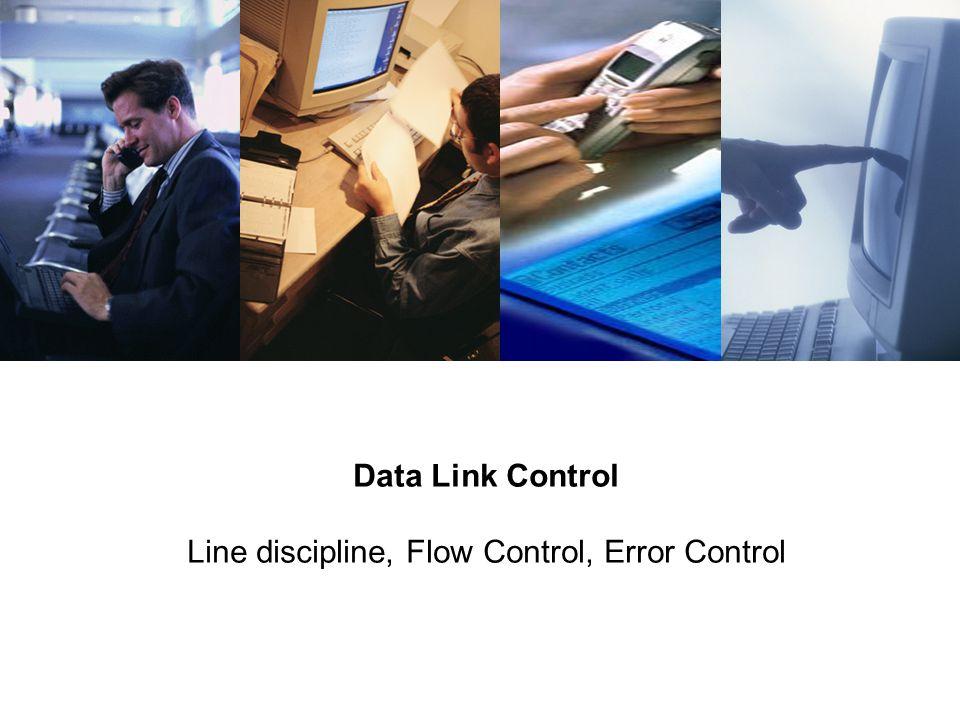 Data Link Control Line discipline, Flow Control, Error Control