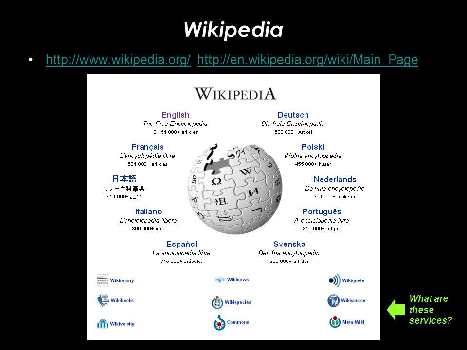 Wikipedia http://www.wikipedia.org/ http://en.wikipedia.org/wiki/Main_Pagehttp://www.wikipedia.org/http://en.wikipedia.org/wiki/Main_Page What are the