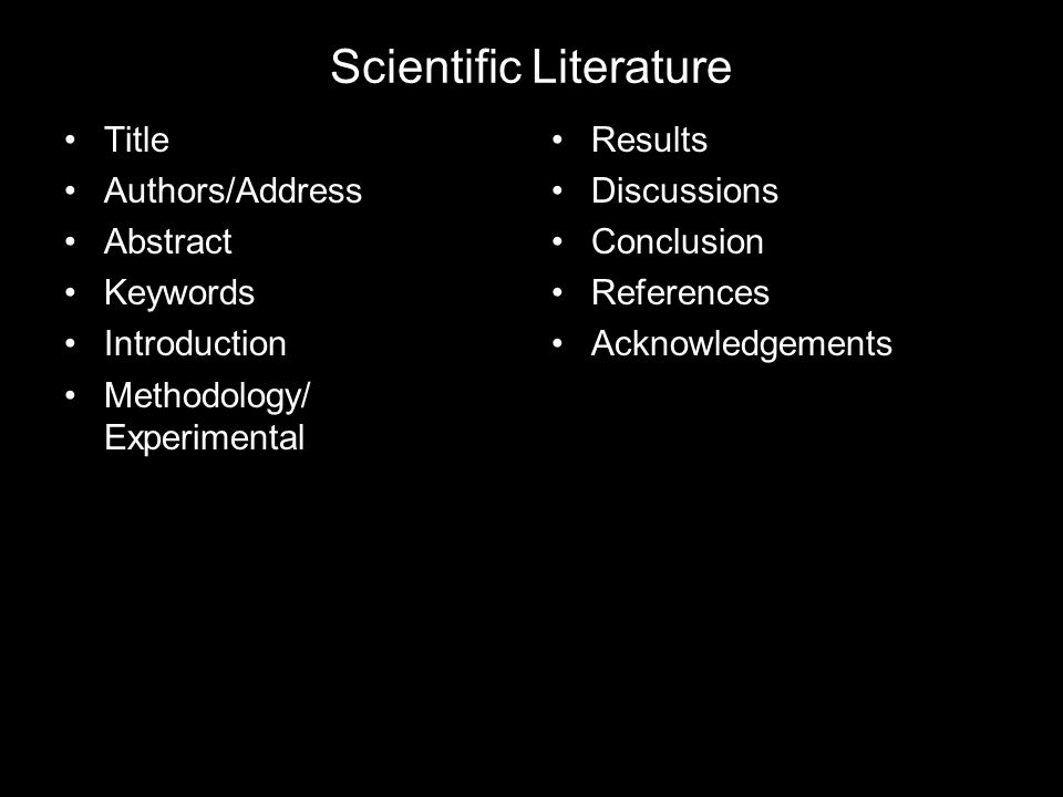 Scientific Literature Title Authors/Address Abstract Keywords Introduction Methodology/ Experimental Results Discussions Conclusion References Acknowl