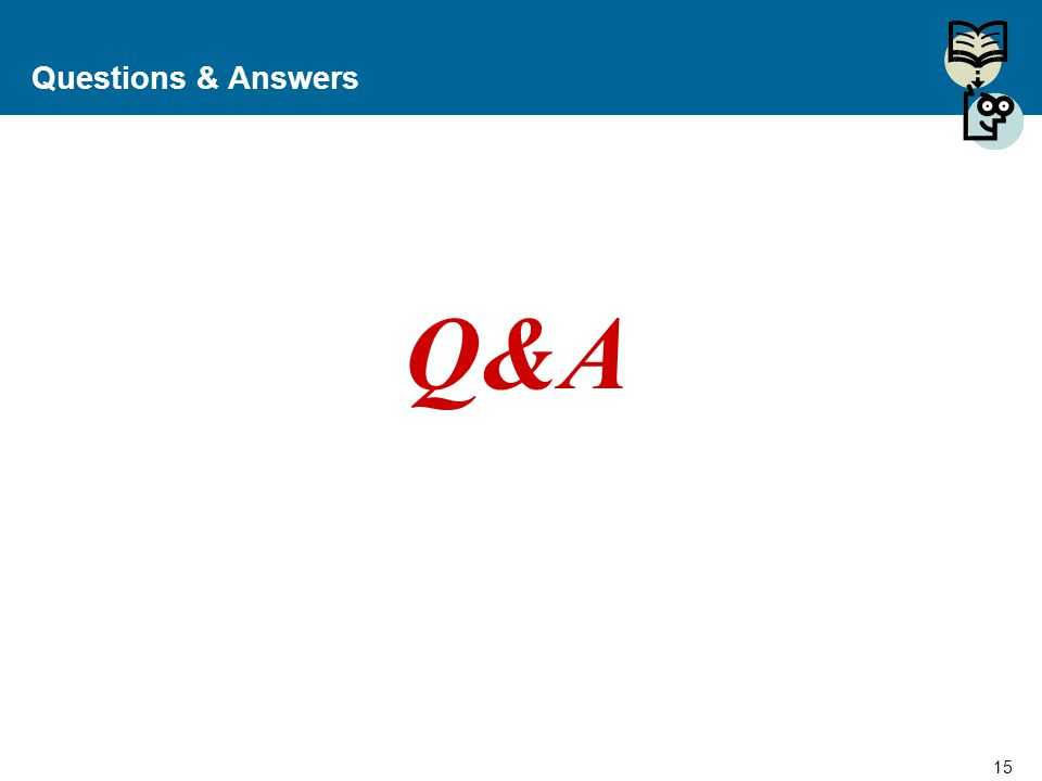 15 Proprietary and Confidential to Accenture Questions & Answers Q&A