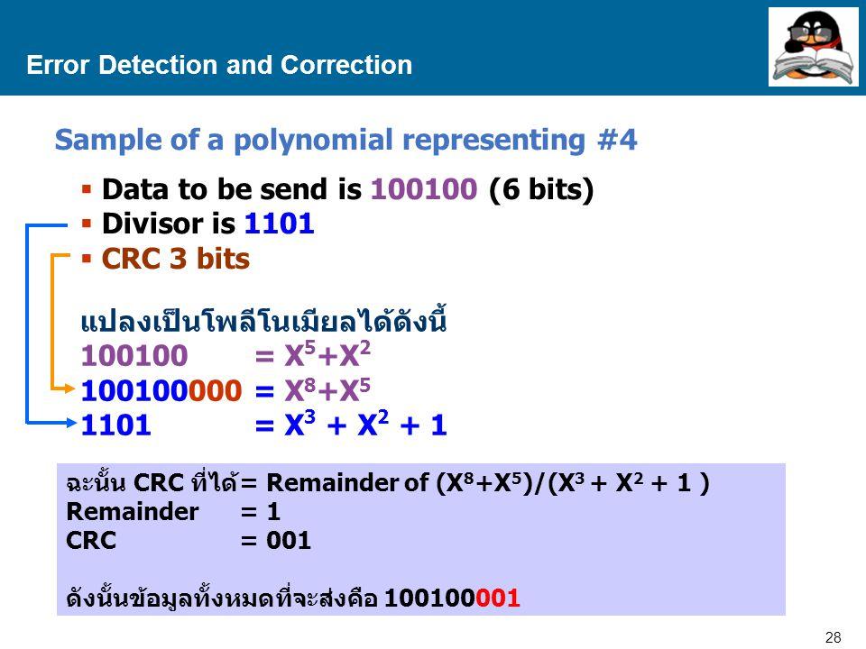 28 Proprietary and Confidential to Accenture Error Detection and Correction Sample of a polynomial representing #4  Data to be send is 100100 (6 bits)  Divisor is 1101  CRC 3 bits แปลงเป็นโพลีโนเมียลได้ดังนี้ 100100= X 5 +X 2 100100000= X 8 +X 5 1101= X 3 + X 2 + 1 ฉะนั้น CRC ที่ได้= Remainder of (X 8 +X 5 )/(X 3 + X 2 + 1 ) Remainder= 1 CRC= 001 ดังนั้นข้อมูลทั้งหมดที่จะส่งคือ 100100001