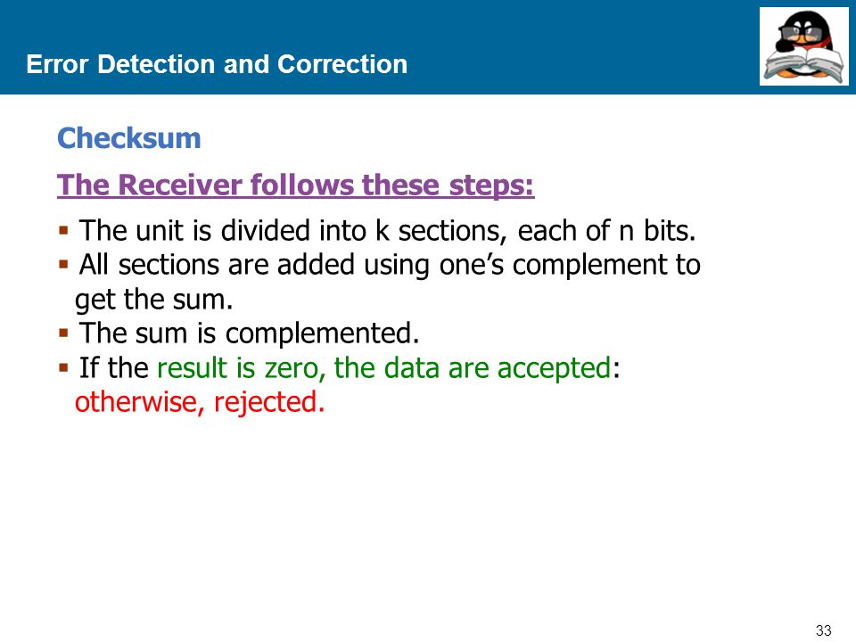 33 Proprietary and Confidential to Accenture Error Detection and Correction Checksum The Receiver follows these steps:  The unit is divided into k sections, each of n bits.