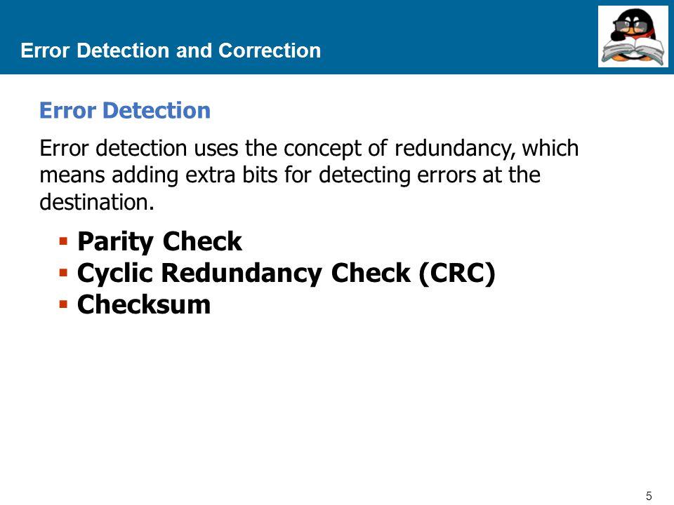 5 Proprietary and Confidential to Accenture Error Detection and Correction Error Detection  Parity Check  Cyclic Redundancy Check (CRC)  Checksum E