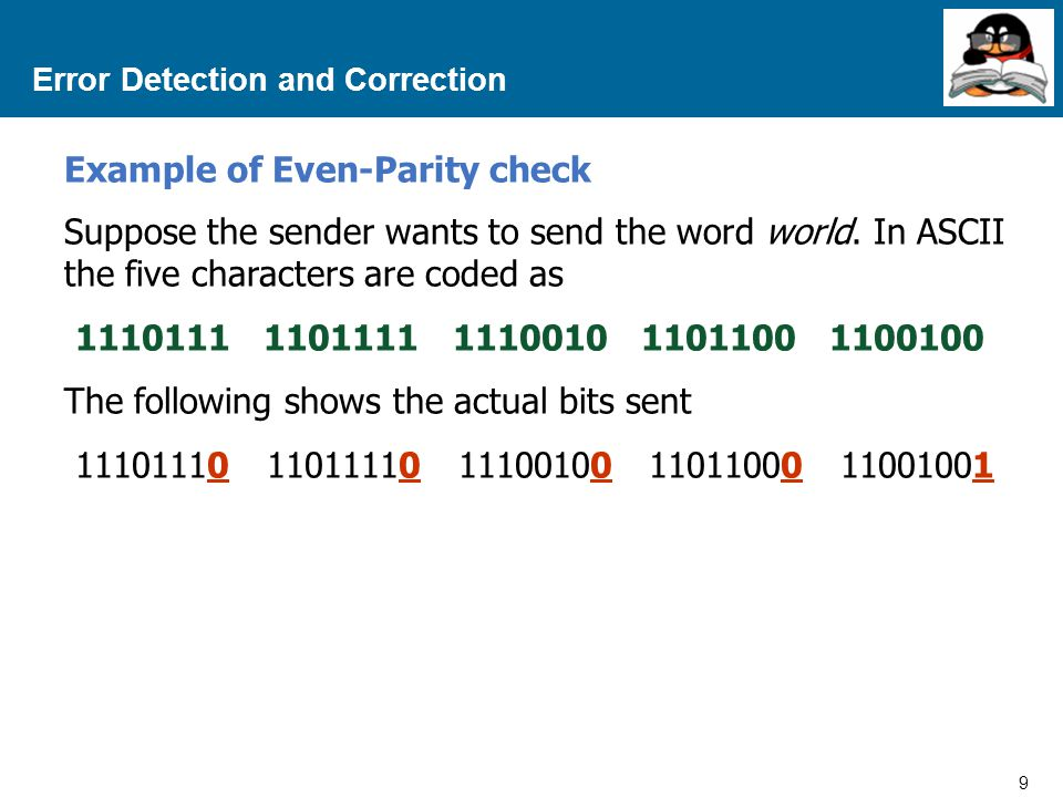 9 Proprietary and Confidential to Accenture Error Detection and Correction Example of Even-Parity check Suppose the sender wants to send the word world.