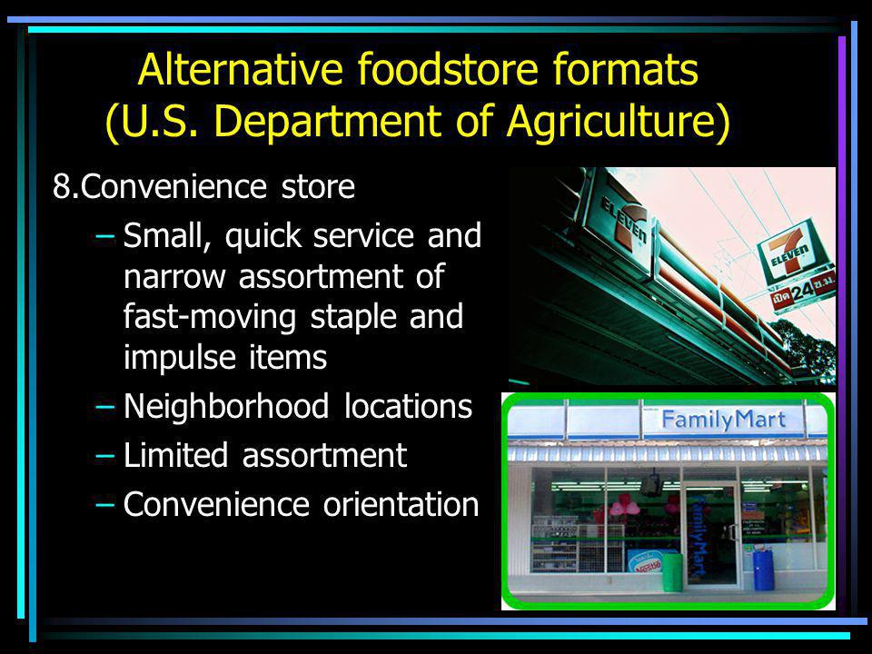 15 8.Convenience store –Small, quick service and narrow assortment of fast-moving staple and impulse items –Neighborhood locations –Limited assortment