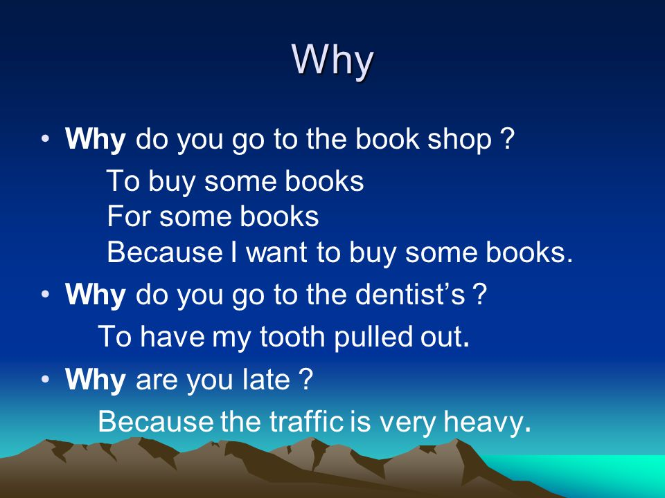 Why Why do you go to the book shop .
